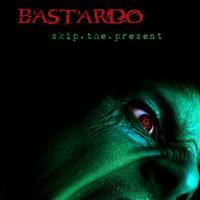 Bastardo - Skip.The.Present