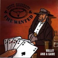 Steve Haggerty & The Wanted - Bullet And A Game